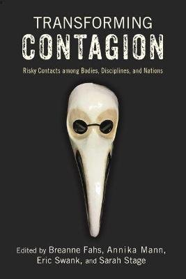 Transforming Contagion - Risky Contacts among Bodies, Disciplines, and Nations (Hardcover): Breanne Fahs, Annika Mann, Eric...