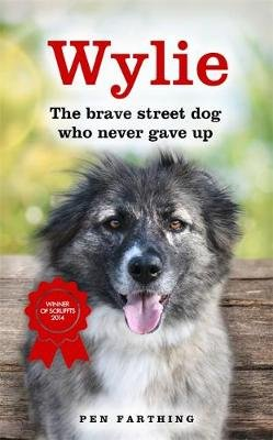 Wylie - The Brave Street Dog Who Never Gave Up (Paperback): Pen Farthing