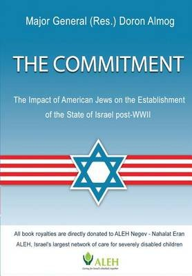 The Commitment - The Impact of American Jews on the Establishment of the State of Israel Post-WWII (Paperback): Doron Almog