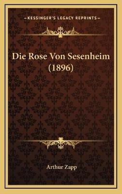 Die Rose Von Sesenheim (1896) (English, German, Hardcover): Arthur Zapp