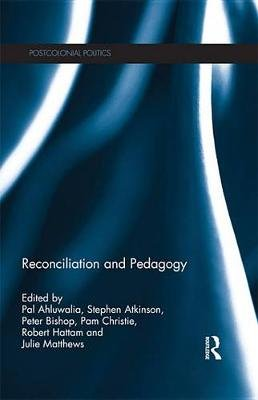 Reconciliation and Pedagogy (Electronic book text): Pal Ahluwalia, Stephen Atkinson, Peter Bishop, Pam Christie, Robert Hattam,...