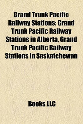 Grand Trunk Pacific Railway Stations - Grand Trunk Pacific Railway Stations in Alberta, Grand Trunk Pacific Railway Stations in...