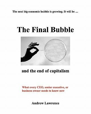 The Final Bubble - And the End of Capitalism (Paperback): Andrew Lawrence