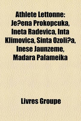 Athlete Lettonne - Je?ena Prokop?uka, Ineta Radevi?a, Inta Klimovi?a, Sinta Ozoli?a, Inese Jaunzeme, Madara Palameika (French,...