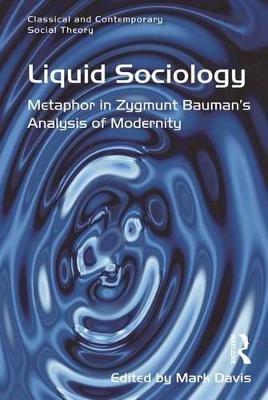 Liquid Sociology - Metaphor in Zygmunt Bauman's Analysis of Modernity (Electronic book text): Mark Davis