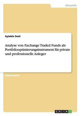 Analyse Von Exchange Traded Funds ALS Portfoliooptimierungsinstrument Fur Private Und Professionelle Anleger (German,...