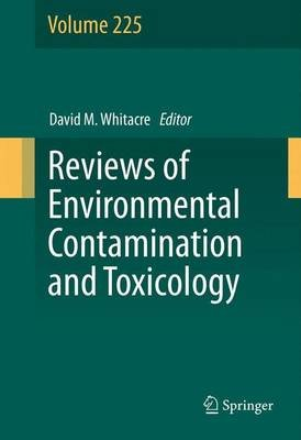 Reviews of Environmental Contamination and Toxicology, Volume 225 (Hardcover, 2013 ed.): David M. Whitacre