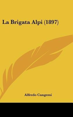 La Brigata Alpi (1897) (English, Italian, Hardcover): Alfredo Cangemi