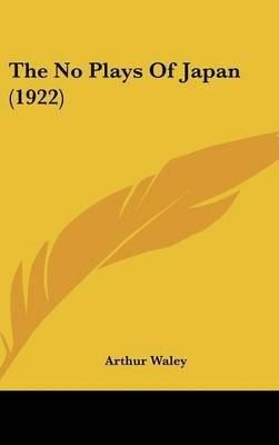 The No Plays of Japan (1922) (Hardcover): Arthur Waley
