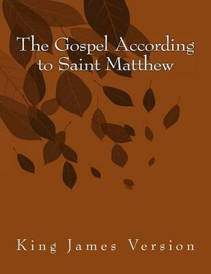 The Gospel According to Saint Matthew - King James Version (Large print, Paperback, large type edition): Saint Matthew