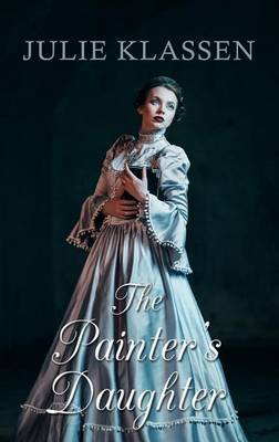 The Painter's Daughter (Large print, Hardcover, Large type / large print edition): Julie Klassen