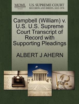 Campbell (William) V. U.S. U.S. Supreme Court Transcript of Record with Supporting Pleadings (Paperback): Albert J Ahern