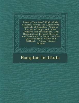 Twenty-Two Years' Work of the Hampton Normal and Agricultural Institute at Hampton, Virginia - Records of Negro and Indian...