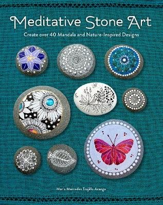Meditative Stone Art - Create Over 40 Mandala And Nature-Inspired Designs (Paperback): Maria Mercedes Trujillo Arango