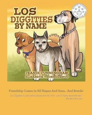 Los Diggities by Name - Friendship Comes in All Shapes and Sizes...and Breeds! (Paperback): Jeanie Cunningham, Elisabeth...