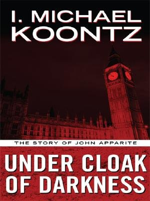 Under Cloak of Darkness - The Story of John Apparite (Large print, Paperback, large type edition): I. Michael Koontz