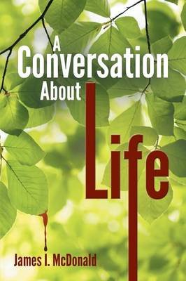 A Conversation about Life (Paperback): James I. McDonald