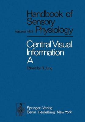 Central Processing of Visual Information A: Integrative Functions and Comparative Data (Hardcover): H. Autrum, P. O. Bishop, K...