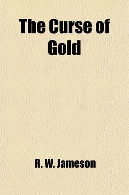 The Curse of Gold; A Romance (Paperback): R W Jameson