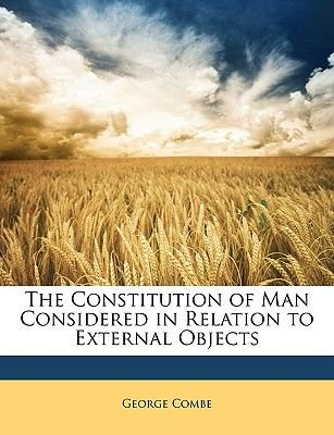The Constitution of Man Considered in Relation to External Objects (Paperback): George Combe