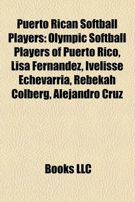 Puerto Rican Softball Players - Olympic Softball Players of Puerto Rico, Lisa Fernandez, Ivelisse Echevarra, Rebekah Colberg,...