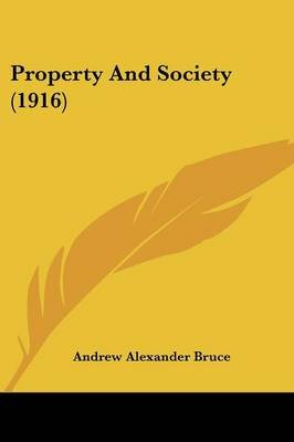 Property and Society (1916) (Paperback): Andrew Alexander Bruce