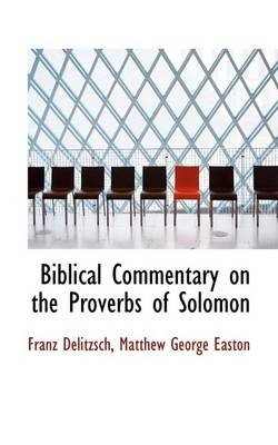 Biblical Commentary on the Proverbs of Solomon (Paperback): Franz Julius Delitzsch, Matthew George Easton