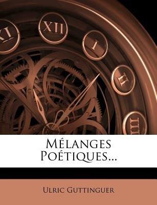 Melanges Poetiques... (English, French, Paperback): Ulric Guttinguer