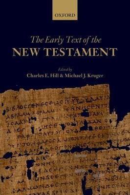 The Early Text of the New Testament (Paperback): Charles E. Hill, Michael J. Kruger