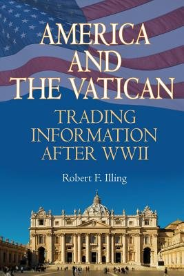 America & the Vatican - Trading Information After World War II (Paperback): Robert F. Illing