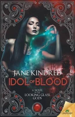 Idol of Blood (Paperback): Jane Kindred