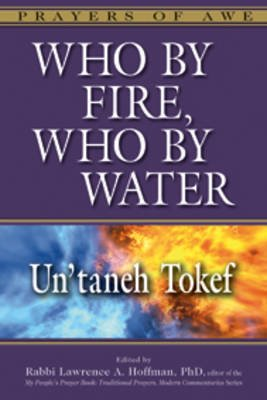 Who by Fire, Who by Water Hb - Un'Taneh Tokef (Hardcover): Rabbi Lawrence A. Hoffman