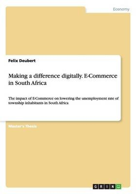 Making a Difference Digitally. E-Commerce in South Africa (Paperback): Felix Deubert