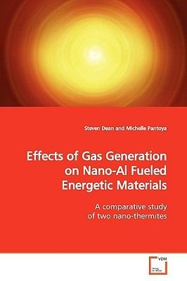 Effects of Gas Generation on Nano-Al Fueled Energetic Materials (Paperback): Steven Dean