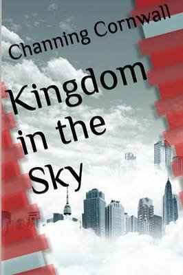 Kingdom in the Sky (Paperback): Channing Cornwall