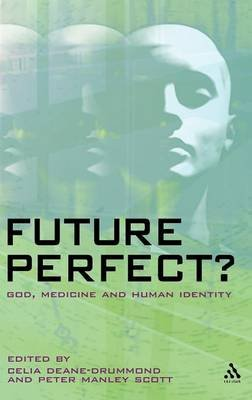 Future Perfect? - God, Medicine and Human Identity (Hardcover, New): Celia Deane-Drummond