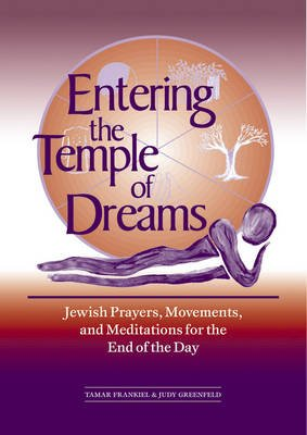 Entering the Temple of Dreams - Jewish Prayers, Movements, and Meditations for the End of the Day (Paperback): Tamar Frankiel,...
