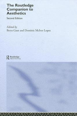 The Routledge Companion to Aesthetics (Electronic book text): Berys Gaut