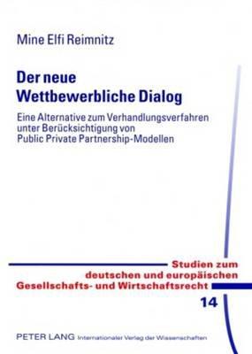 Der Neue Wettbewerbliche Dialog - Eine Alternative Zum Verhandlungsverfahren Unter Beruecksichtigung Von Public Private...