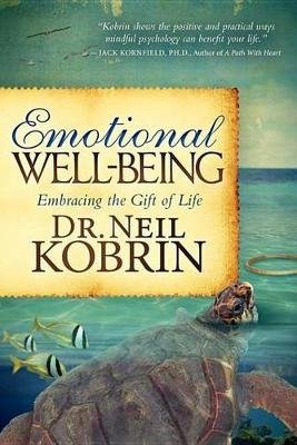 Emotional Well-Being - Embracing the Gift of Life (Electronic book text): Neil S. Kobrin, Neil S Dr Kobrin