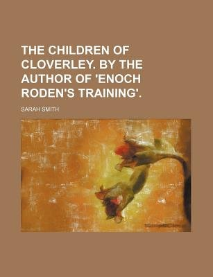 The Children of Cloverley. by the Author of 'Enoch Roden's Training'. (Paperback): Sarah Smith