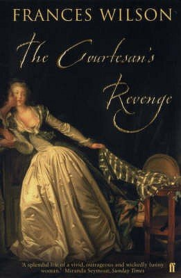 The Courtesan's Revenge - The Life of Harriette Wilson, the Woman Who Blackmailed the King (Paperback, New edition):...