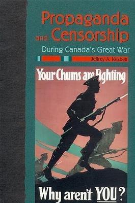 Propaganda and Censorship During Canada's Great War (Paperback): Jeffrey A. Keshen