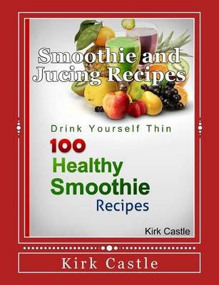 100 Healthy Smoothie Recipes (Paperback): Kirk Castle