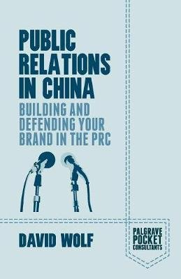 Public Relations in China - Building and Defending your Brand in the PRC (Paperback, 1st ed. 2015): D Wolf