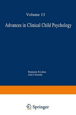 Advances in Clinical Child Psychology, v. 13 (Hardcover): Benjamin B. Lahey, Alan E. Kazdin