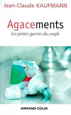 Agacements - Les Petites Guerres Du Couple (French, Electronic book text): Jean-Claude Kaufmann