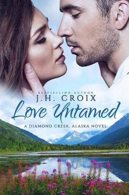 Love Untamed - A Diamond Creek, Alaska Novel (Paperback): J H Croix