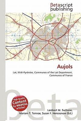 Aujols (Paperback): Lambert M. Surhone, Mariam T. Tennoe, Susan F. Henssonow