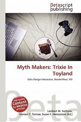 Myth Makers - Trixie in Toyland (Paperback): Lambert M. Surhone, Mariam T. Tennoe, Susan F. Henssonow